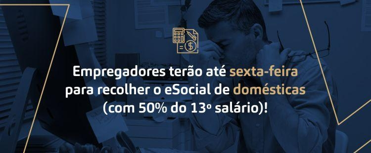 Empregadores terão até sexta-feira para recolher o eSocial de domésticas