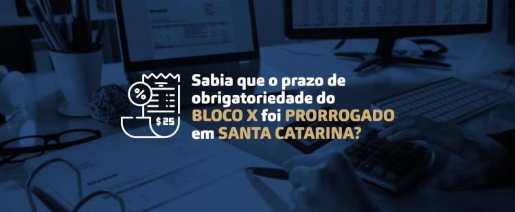 Sabia que o prazo de obrigatoriedade do Bloco X foi prorrogado em Santa Catarina?